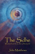 The Sidhe: Wisdom from the Celtic Otherworld by John Matthews 9780936878058