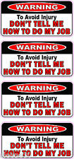 Warning Don't Tell Me How To Do My Job Funny Sticker Decal Hard Hat X 4