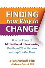 Finding Your Way to Change : How the Power of Motivational Interviewing Can...