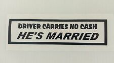 DRIVER CARRIES NO CASH HE'S MARRIED. CAR,VANS,WINDOW, STICKER/ DECAL CAMPERVAN