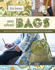 Sew What! Bags: 18 Pattern-Free Projects You Can Customize to Fit Your Needs Ba