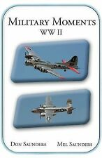 Military Moments Ww Ii by Mel Saunders and Don Saunders (2012, Paperback)