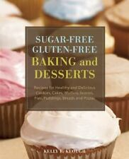 Sugar-Free Gluten-Free Baking and Desserts: Recipes for Healthy and Delicious Co