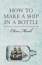 How to Make a Ship in a Bottle by Blive Monk (2000, Paperback)