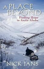 NEW - A Place Beyond: Finding Home in Arctic Alaska by Nick, Jans