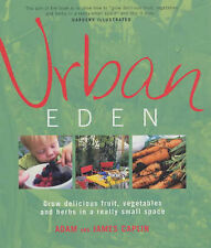 Urban Eden: Grow Delicious Fruit, Vegetables and Herbs in a Really Small Space C