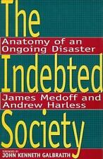 Indebted Society : Anatomy of an Ongoing Disaster by James L. Medoff (1996, Har…