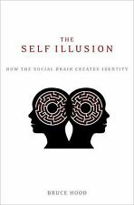 The Self Illusion : How the Social Brain Creates Identity by Bruce Hood...