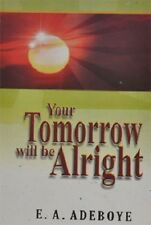 Your Tomorow Will Be Alright by Pastor E. A. Adeboye