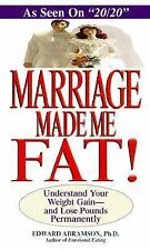 Marriage Made Me Fat!: Understand Your Weight Gain-And Lose Pounds Permanently b