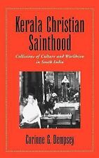 Kerala Christian Sainthood: Collisions of Culture and Worldview in South India,