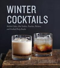 Winter Cocktails: Mulled Ciders, Hot Toddies, Punches, Pitchers, and Cocktail Pa