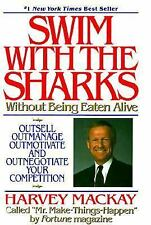 Swim with the Sharks Without Being Eaten Alive : Outsell, Outmanage, Outmotivate