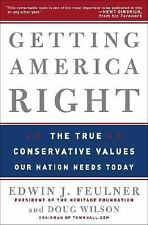 Edwin J Feulner - Getting America Right (2006) - Used - Trade Cloth (Hardco
