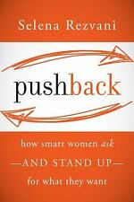 Pushback : How Smart Women Ask - And Stand Up - For What They Want by Selena...