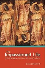 The Impassioned Life Reason and Emotion in the Christian Tradition  NEW