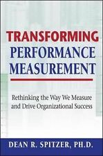 Transforming Performance Measurement : Rethinking the Way We Measure and...