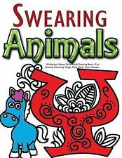 Swearing Animals: a Hilarious Swear Word Adult Coloring Book : Fun Sweary...