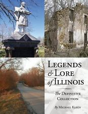 Legends and Lore of Illinois : The Definitive Collection by Michael Kleen...