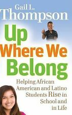 Up Where We Belong : Helping African American and Latino Students Rise in...