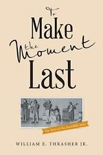 To Make the Moment Last : The Story of the Incredible Jades by William E....