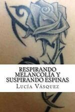 Respirando Melancolía y Suspirando Espinas by Lucía Vásquez (2013, Paperback)
