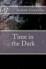 Time in the Dark by Joshua Converse (2012, Paperback)