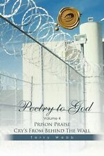 Poetry to God : Volume 4: Prison Praise Cry's from Behind the Wall by Terry...
