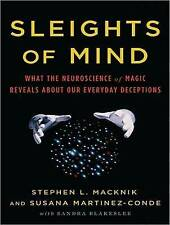 Sleights of Mind: What the Neuroscience of Magic Reveals About Our Everyday...