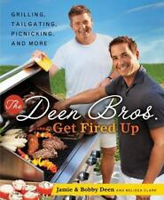The Deen Bros. Get Fired Up: Grilling, Tailgating, Picnicking, and More Deen, J