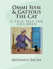 Ommi Sissi and Gattous the Cat : A Folk Tale for Children by Mohamed Bacha...
