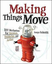Making Things Move : DIY Mechanisms for Inventors, Hobbyists, and Artists by...