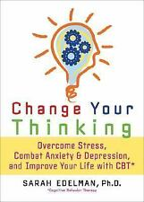 Change Your Thinking : Overcome Stress, Combat Anxiety and Depression, and...