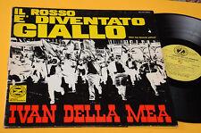 IVAN DELLA MEA LP IL ROSSO E' DIVENTATO GIALLO 1°ST ORIG 1969 CANTAUTORI PROTEST