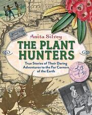 The Plant Hunters: True Stories of Their Daring Adventures to the Far Corners of