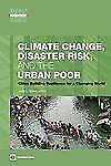 Urban Development Ser.: Climate Change, Disaster Risk, and the Urban Poor :...
