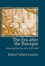 The Era After the Baroque: Music and Fine Arts, 1750-1900 (Monographs -ExLibrary
