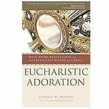 Eucharistic Adoration: Holy Hour Meditations on the Seven Last Words of Christ