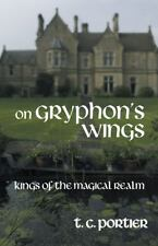 On Gryphon's Wings : Kings of the Magical Realm by T. C. Portier (2013,...
