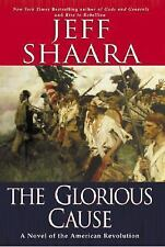 The Glorious Cause: A Novel of the American Revolution Shaara, Jeff Hardcover