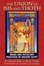 The Union of Isis and Thoth : Magic and Initiatory Practices of Ancient Egypt...
