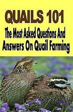 Quails 101: The Most Asked Questions and Answers on Quail Farming by Francis...