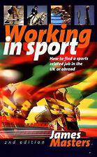 James Masters Working in Sport: How to Find a Sports Related Job in the UK or Ab