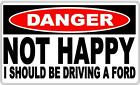 Danger Sign: Not Happy - I Should Be Driving A Ford - Gift Idea, Man Cave