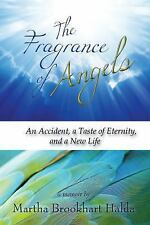 The Fragrance of Angels : An Accident, a Taste of Eternity, and a New Life by...