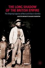 The Long Shadow of the British Empire : The Ongoing Legacies of Race and...