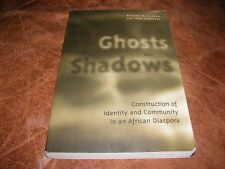 Ghosts and Shadows Construction of Identity and Community in an African Diaspora