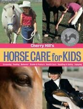 Horse Care for Kids : Grooming, Feeding, Behavior, Stable and Pasture, Health...
