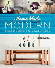 HomeMade Modern : Smart DIY Designs for a Stylish Home by Ben Uyeda (2015,...