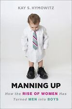Manning Up: How the Rise of Women Has Turned Men into Boys-ExLibrary